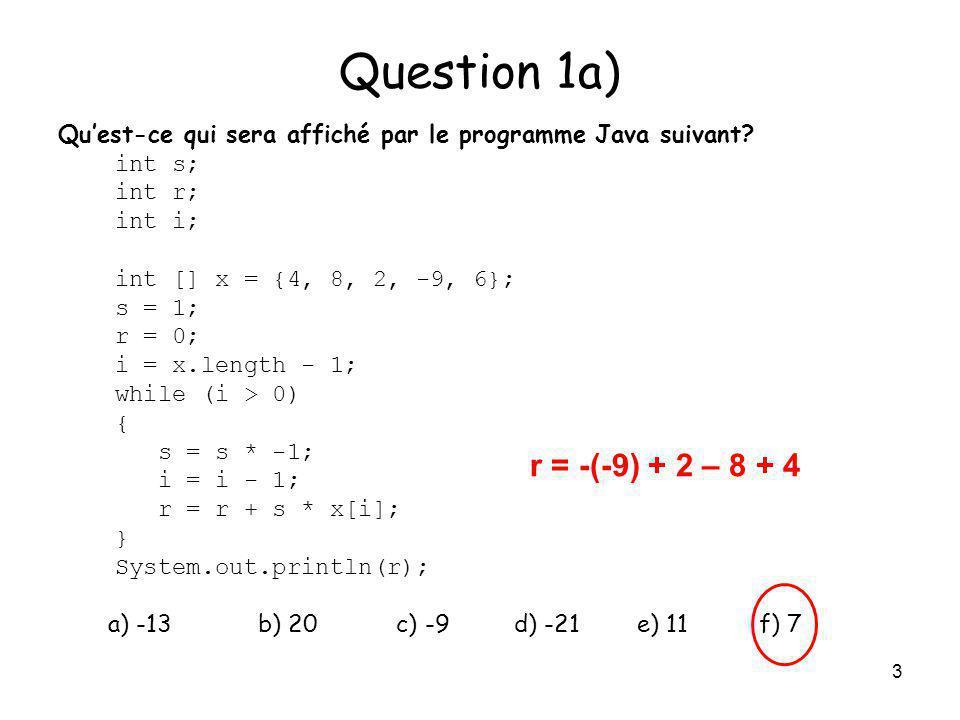 Question 1a) Qu'est-ce qui sera affiché par le programme Java suivant int s; int r; int i; int [] x = {4, 8, 2, -9, 6};